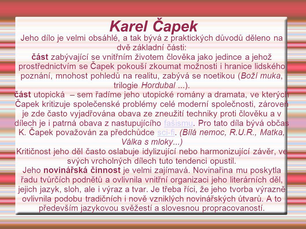 Karel Čapek Jeho dílo je velmi obsáhlé, a tak bývá z praktických důvodů děleno na dvě základní části: