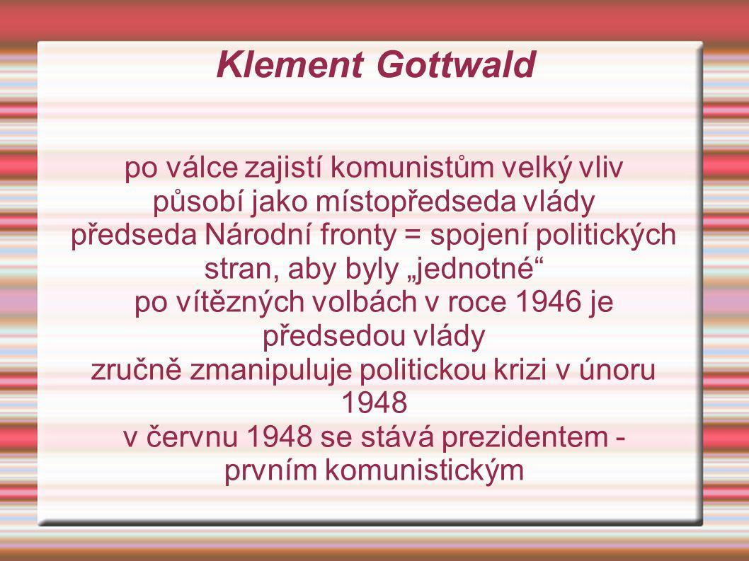 Klement Gottwald po válce zajistí komunistům velký vliv
