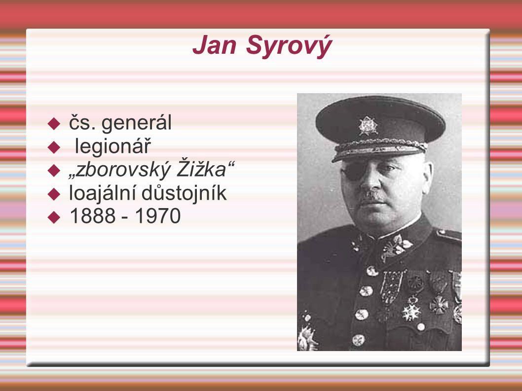 """Jan Syrový čs. generál legionář """"zborovský Žižka loajální důstojník"""