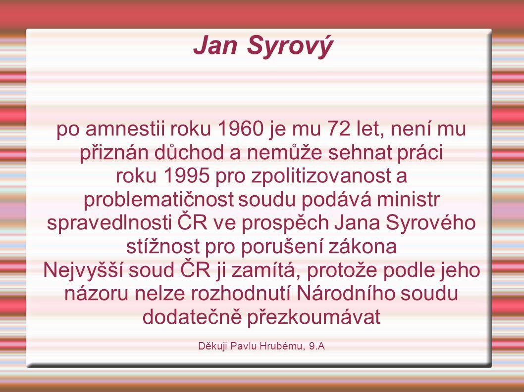 Jan Syrový po amnestii roku 1960 je mu 72 let, není mu přiznán důchod a nemůže sehnat práci.