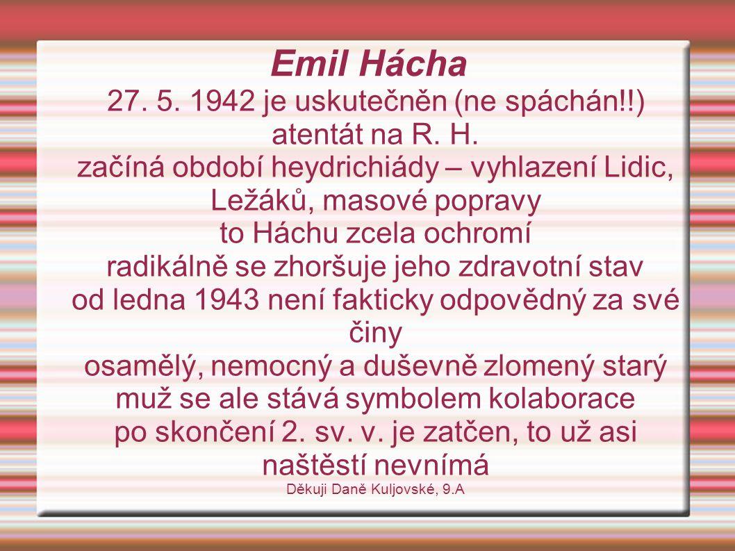 Emil Hácha 27. 5. 1942 je uskutečněn (ne spáchán!!) atentát na R. H.