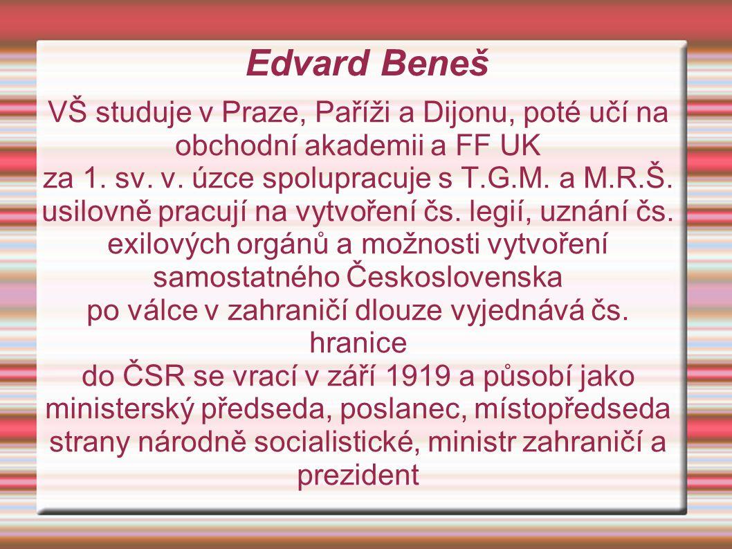 Edvard Beneš VŠ studuje v Praze, Paříži a Dijonu, poté učí na obchodní akademii a FF UK. za 1. sv. v. úzce spolupracuje s T.G.M. a M.R.Š.