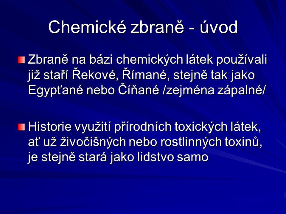 Chemické zbraně - úvod Zbraně na bázi chemických látek používali již staří Řekové, Římané, stejně tak jako Egypťané nebo Číňané /zejména zápalné/