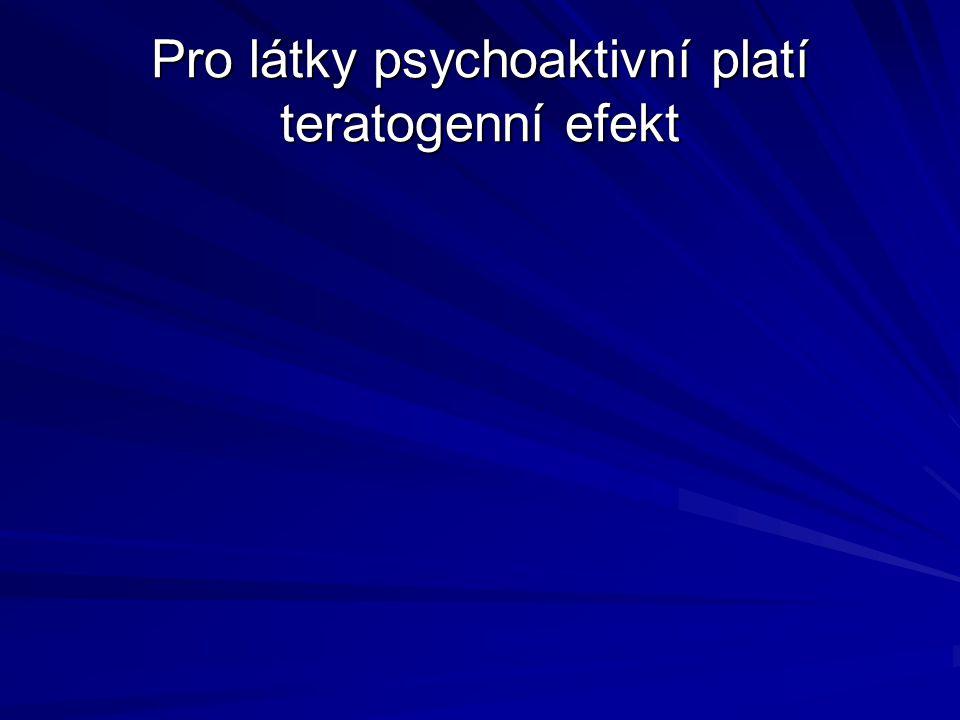 Pro látky psychoaktivní platí teratogenní efekt