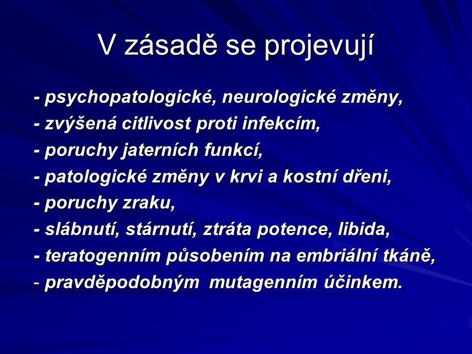V zásadě se projevují - psychopatologické, neurologické změny,