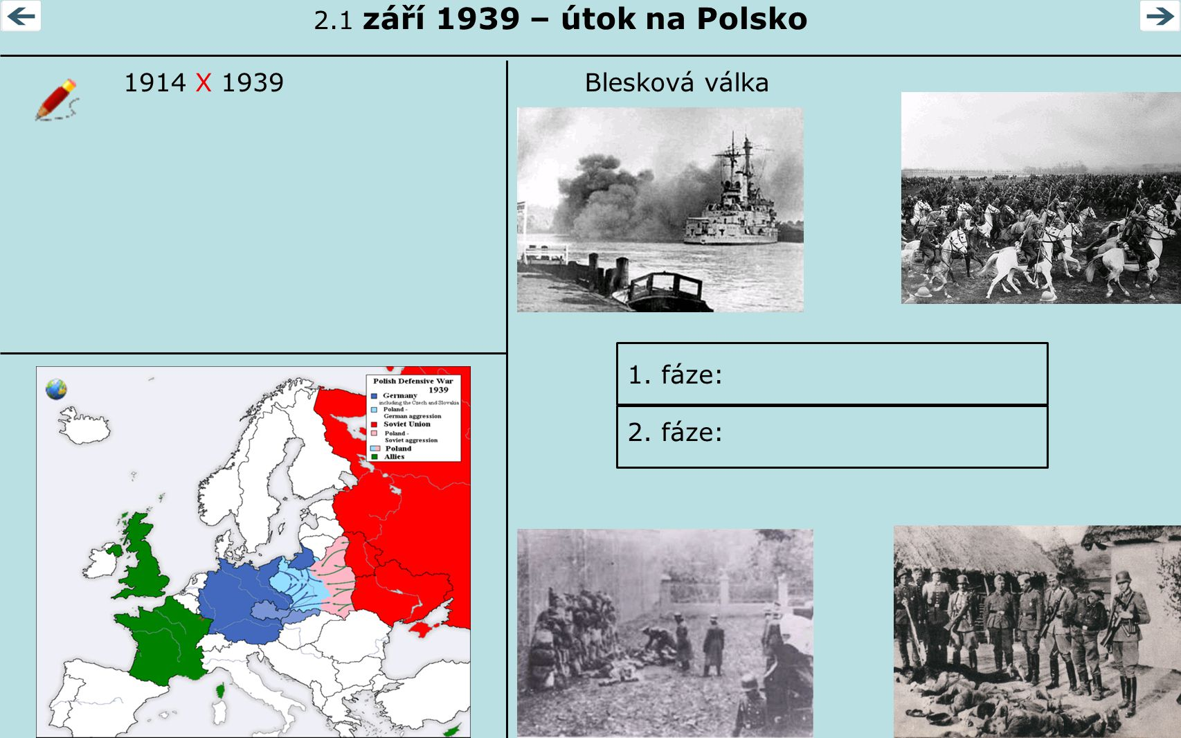 2.1 září 1939 – útok na Polsko 1914 X 1939 Blesková válka 1. fáze: 2. fáze: