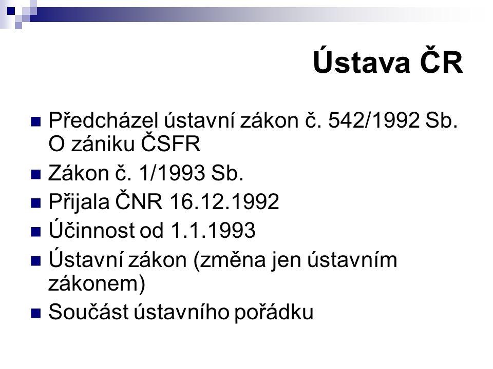 Ústava ČR Předcházel ústavní zákon č. 542/1992 Sb. O zániku ČSFR