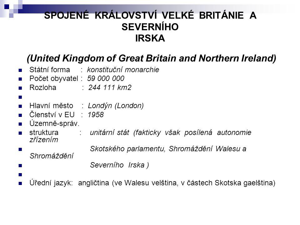 SPOJENÉ KRÁLOVSTVÍ VELKÉ BRITÁNIE A SEVERNÍHO IRSKA (United Kingdom of Great Britain and Northern Ireland)