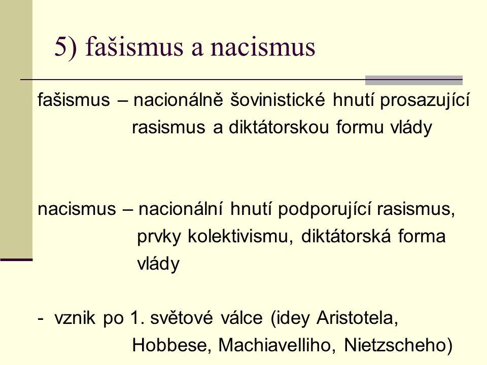 5) fašismus a nacismus fašismus – nacionálně šovinistické hnutí prosazující. rasismus a diktátorskou formu vlády.