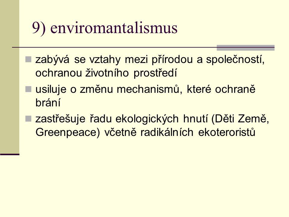 9) enviromantalismus zabývá se vztahy mezi přírodou a společností, ochranou životního prostředí. usiluje o změnu mechanismů, které ochraně brání.
