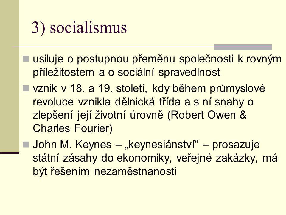 3) socialismus usiluje o postupnou přeměnu společnosti k rovným příležitostem a o sociální spravedlnost.