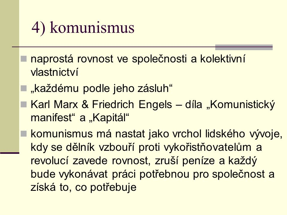 4) komunismus naprostá rovnost ve společnosti a kolektivní vlastnictví