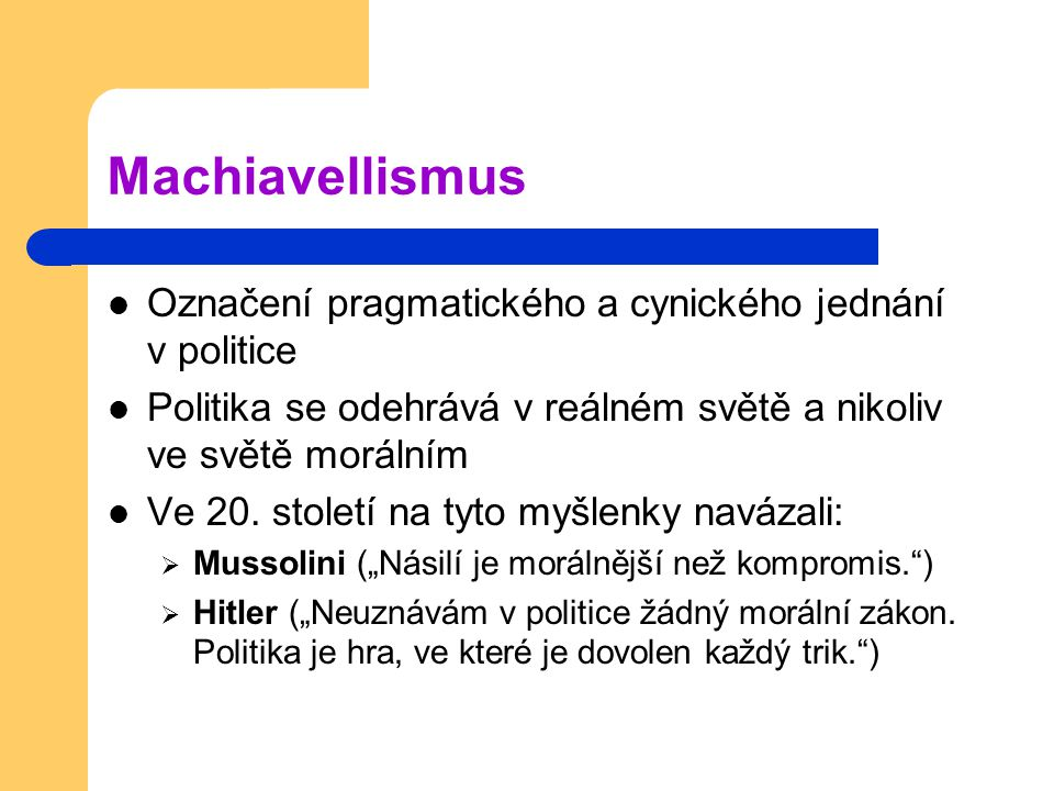 Machiavellismus Označení pragmatického a cynického jednání v politice