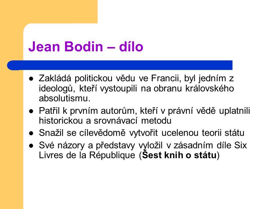 Jean Bodin – dílo Zakládá politickou vědu ve Francii, byl jedním z ideologů, kteří vystoupili na obranu královského absolutismu.