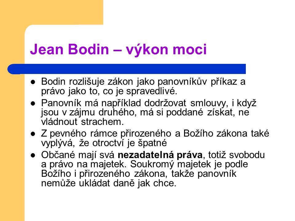 Jean Bodin – výkon moci Bodin rozlišuje zákon jako panovníkův příkaz a právo jako to, co je spravedlivé.