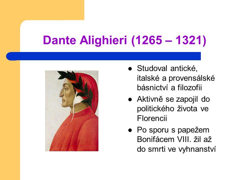 Dante Alighieri (1265 – 1321) Studoval antické, italské a provensálské básnictví a filozofii. Aktivně se zapojil do politického života ve Florencii.