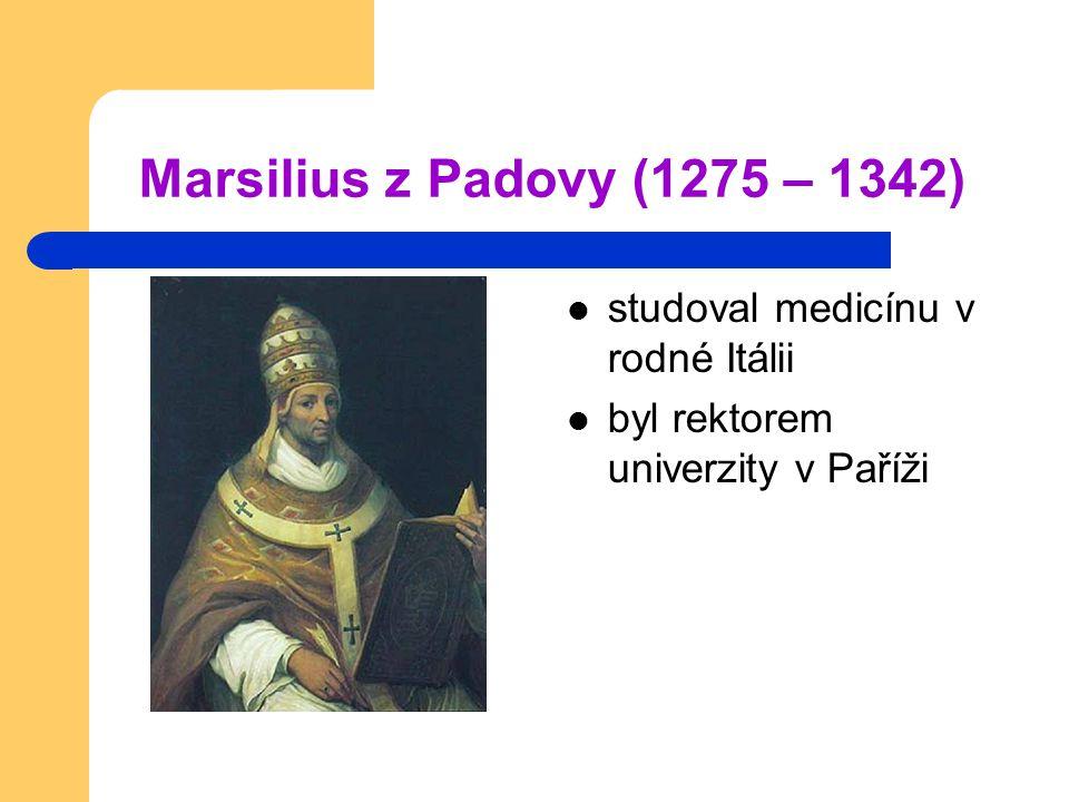Marsilius z Padovy (1275 – 1342) studoval medicínu v rodné Itálii