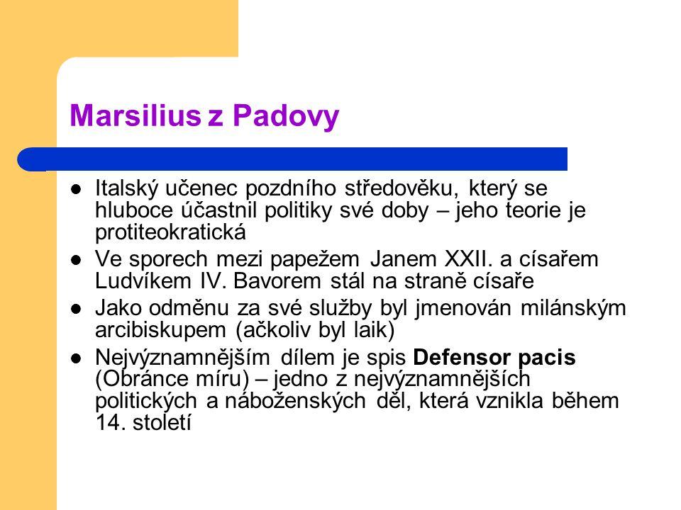 Marsilius z Padovy Italský učenec pozdního středověku, který se hluboce účastnil politiky své doby – jeho teorie je protiteokratická.