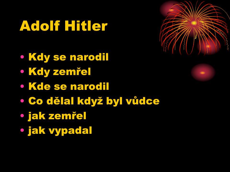 Adolf Hitler Kdy se narodil Kdy zemřel Kde se narodil