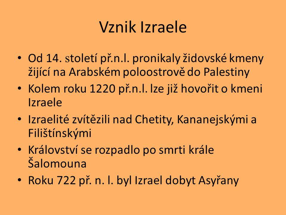 Vznik Izraele Od 14. století př.n.l. pronikaly židovské kmeny žijící na Arabském poloostrově do Palestiny.