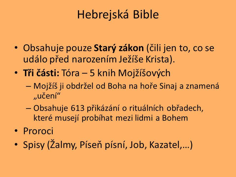 Hebrejská Bible Obsahuje pouze Starý zákon (čili jen to, co se událo před narozením Ježíše Krista).