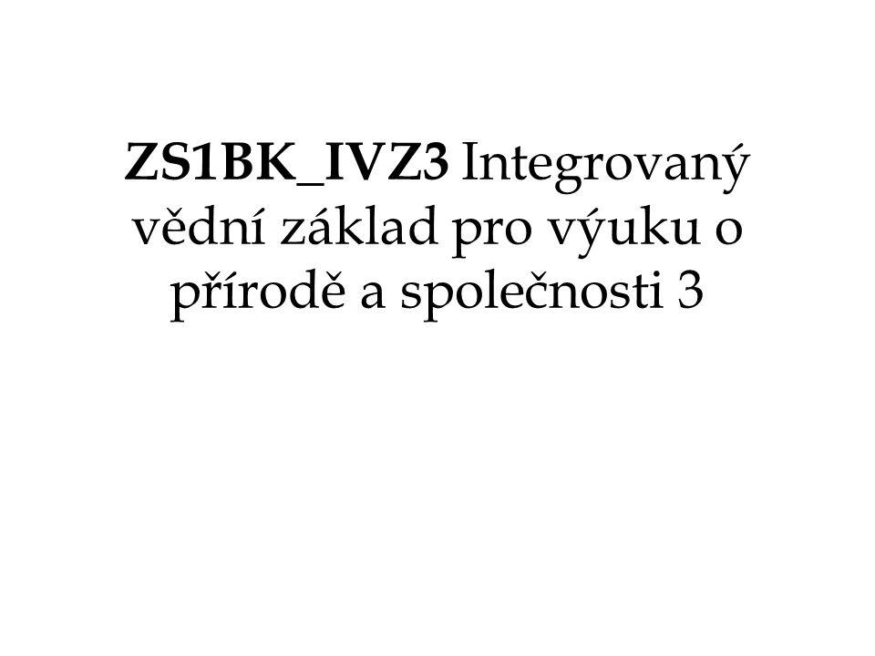 ZS1BK_IVZ3 Integrovaný vědní základ pro výuku o přírodě a společnosti 3
