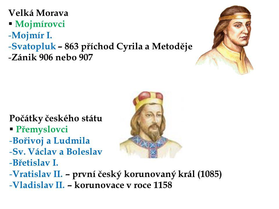 Velká Morava Mojmírovci. Mojmír I. Svatopluk – 863 příchod Cyrila a Metoděje. Zánik 906 nebo 907.