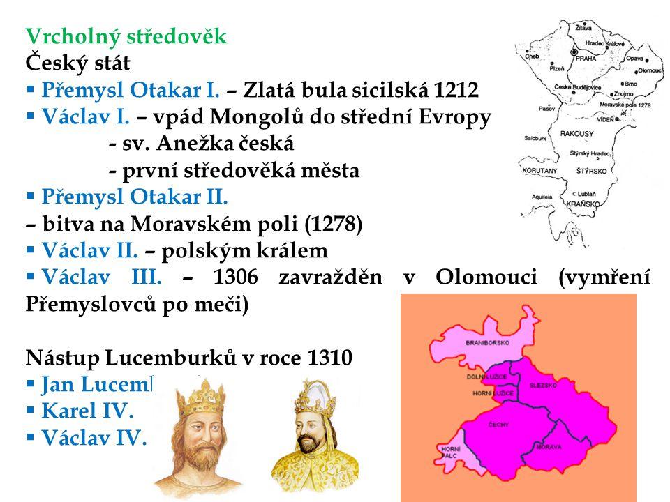 Vrcholný středověk Český stát. Přemysl Otakar I. – Zlatá bula sicilská 1212. Václav I. – vpád Mongolů do střední Evropy.