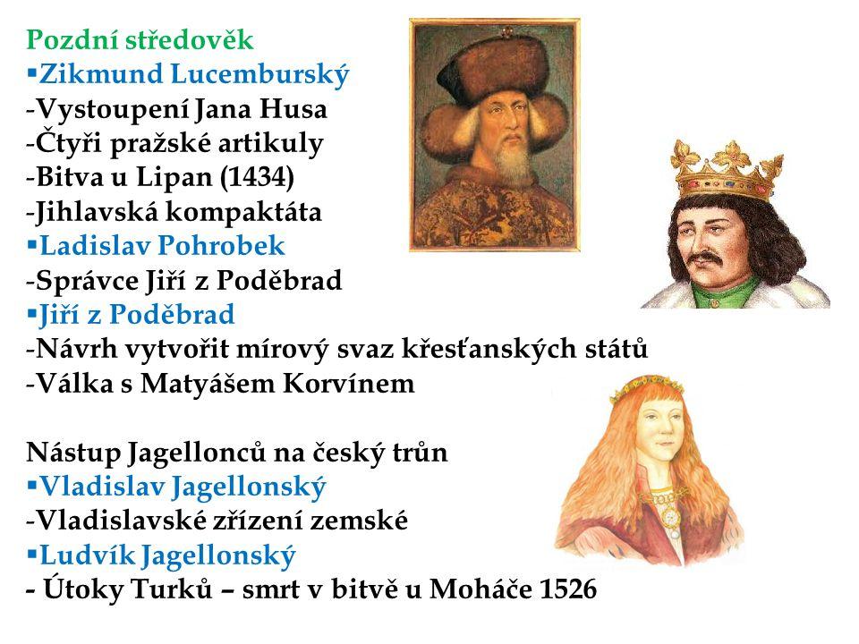 Pozdní středověk Zikmund Lucemburský. Vystoupení Jana Husa. Čtyři pražské artikuly. Bitva u Lipan (1434)