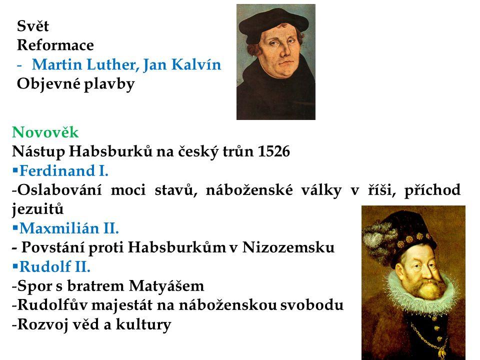 Svět Reformace. Martin Luther, Jan Kalvín. Objevné plavby. Novověk. Nástup Habsburků na český trůn 1526.