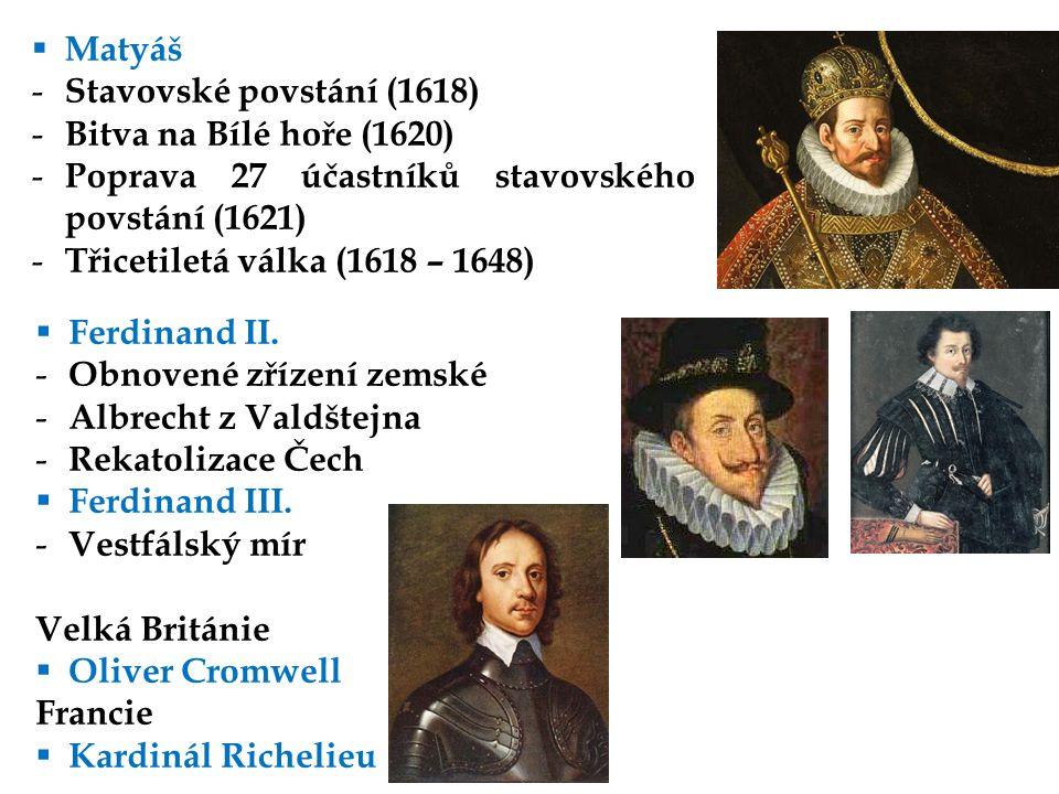 Matyáš Stavovské povstání (1618) Bitva na Bílé hoře (1620) Poprava 27 účastníků stavovského povstání (1621)