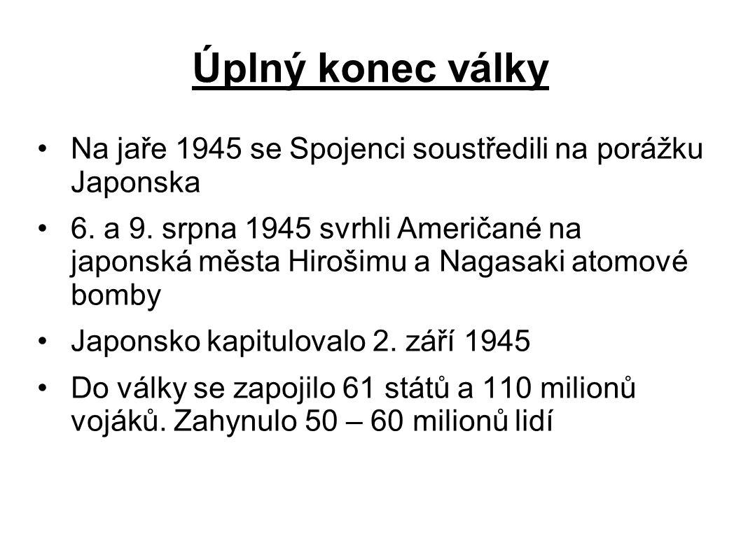 Úplný konec války Na jaře 1945 se Spojenci soustředili na porážku Japonska.