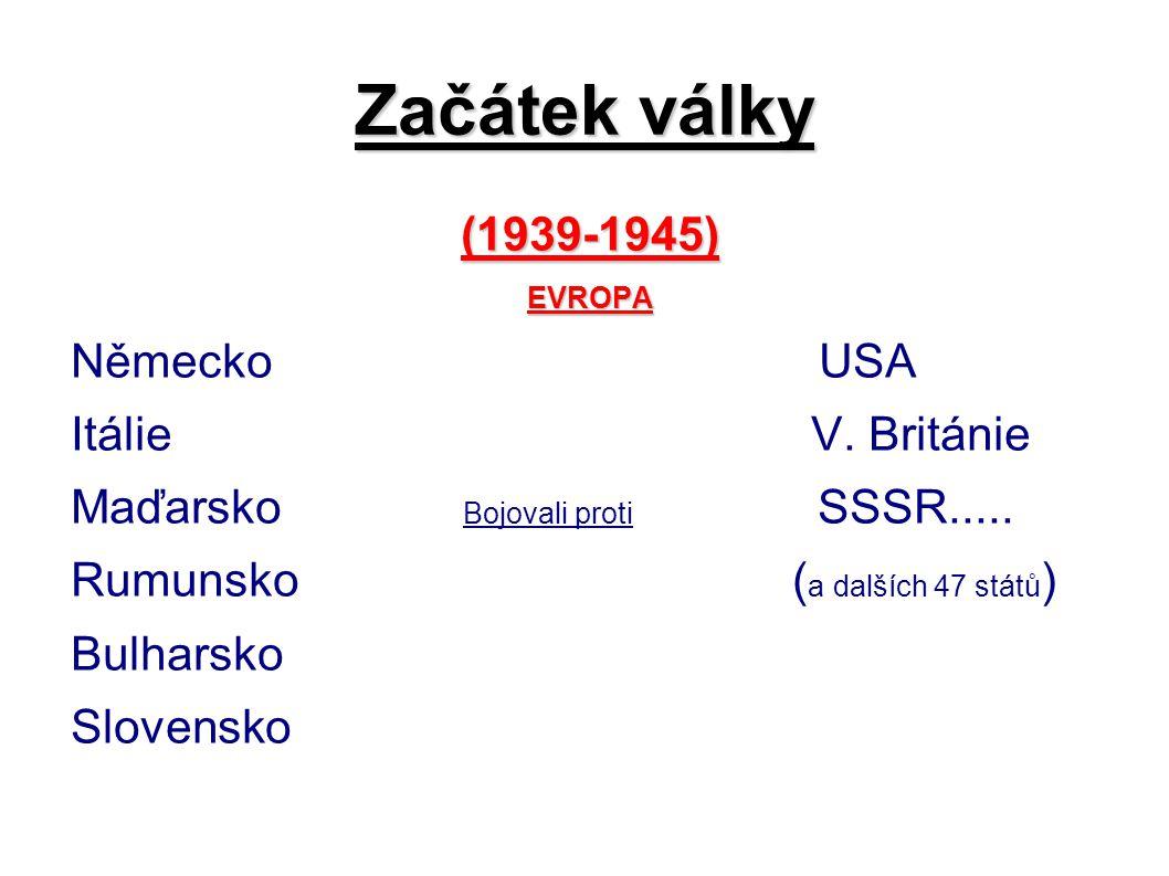 Začátek války (1939-1945) Německo USA Itálie V. Británie