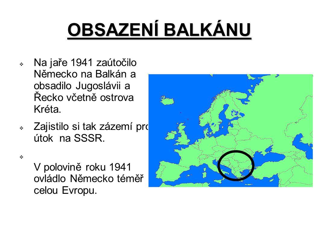 OBSAZENÍ BALKÁNU Na jaře 1941 zaútočilo Německo na Balkán a obsadilo Jugoslávii a Řecko včetně ostrova Kréta.