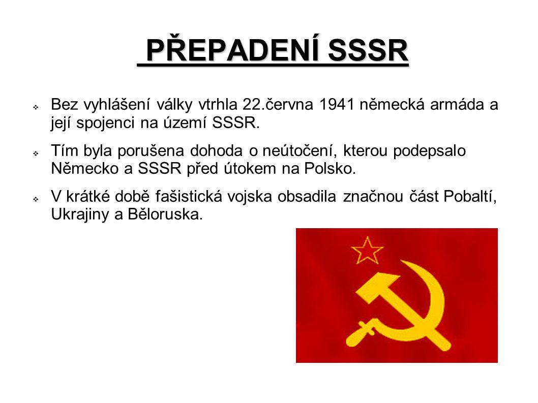 PŘEPADENÍ SSSR Bez vyhlášení války vtrhla 22.června 1941 německá armáda a její spojenci na území SSSR.