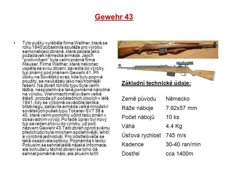 Gewehr 43 Základní technické údaje: Země původu Německo Ráže náboje