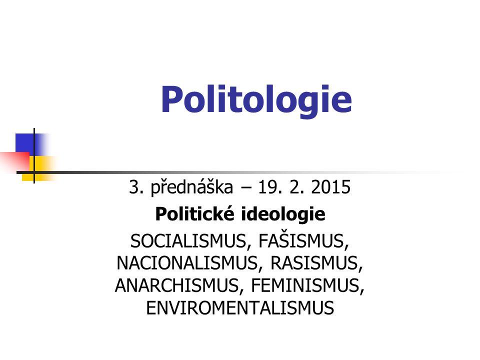 Politologie 3. přednáška – 19. 2. 2015 Politické ideologie