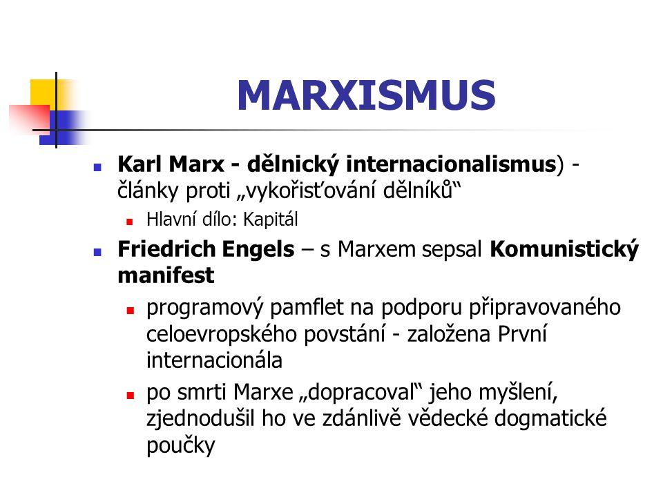 """MARXISMUS Karl Marx - dělnický internacionalismus) - články proti """"vykořisťování dělníků Hlavní dílo: Kapitál."""