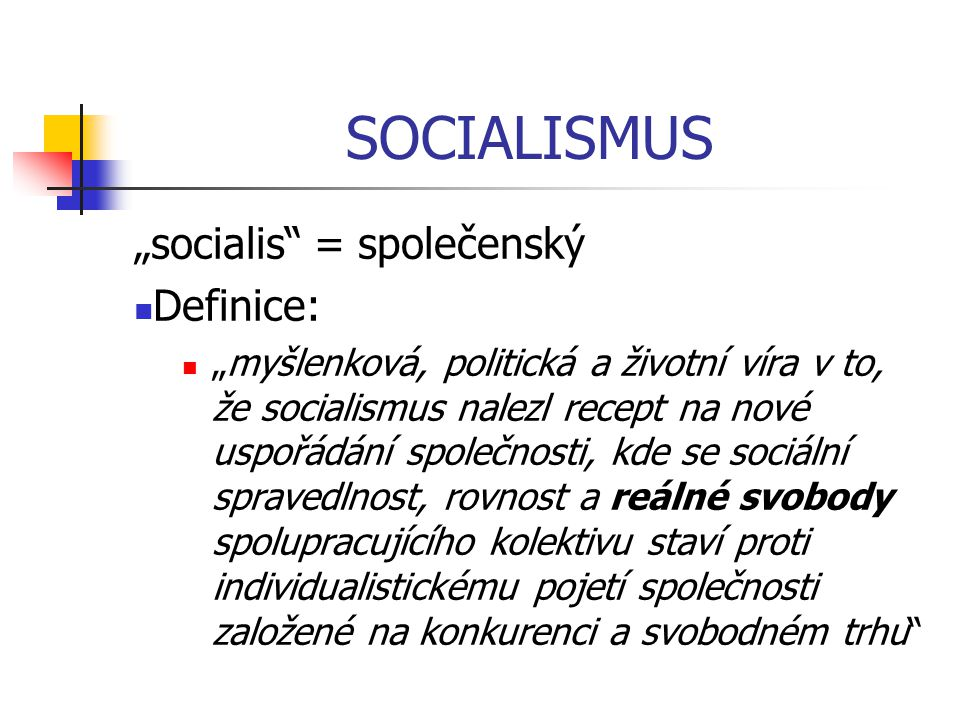 "SOCIALISMUS ""socialis = společenský Definice:"