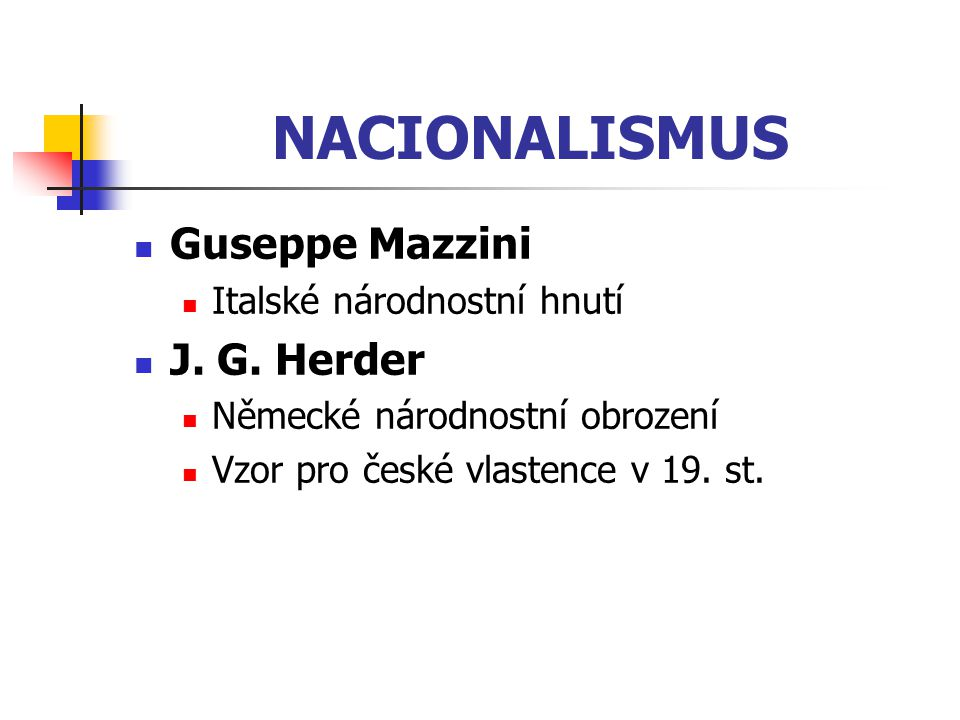 NACIONALISMUS Guseppe Mazzini J. G. Herder Italské národnostní hnutí