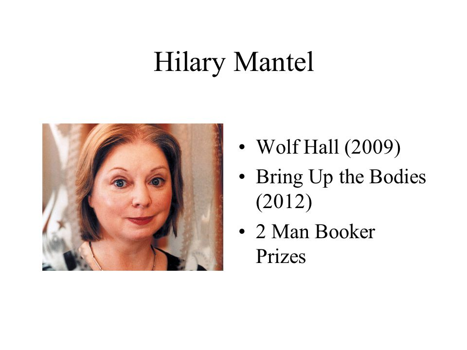 Hilary Mantel Wolf Hall (2009) Bring Up the Bodies (2012)