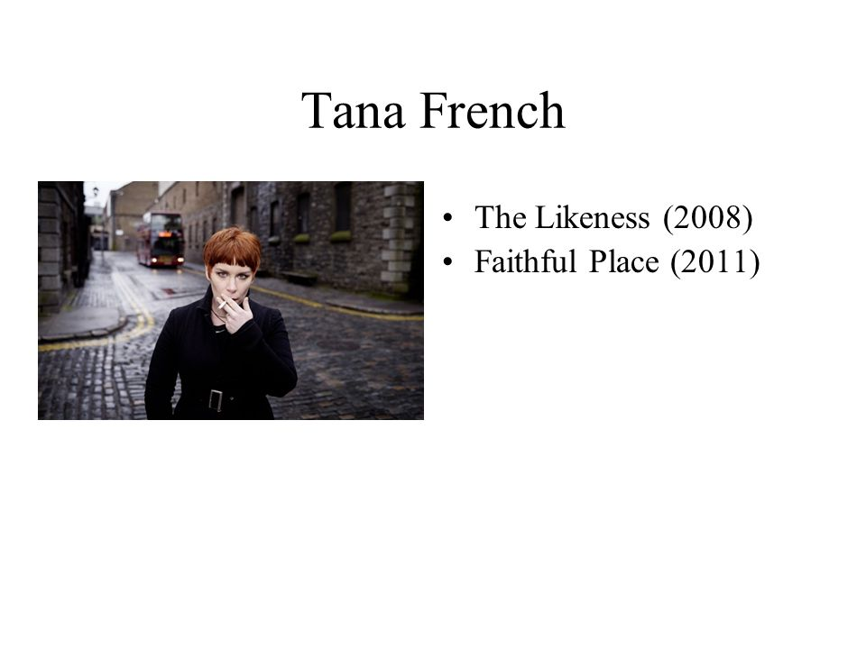 Tana French The Likeness (2008) Faithful Place (2011)