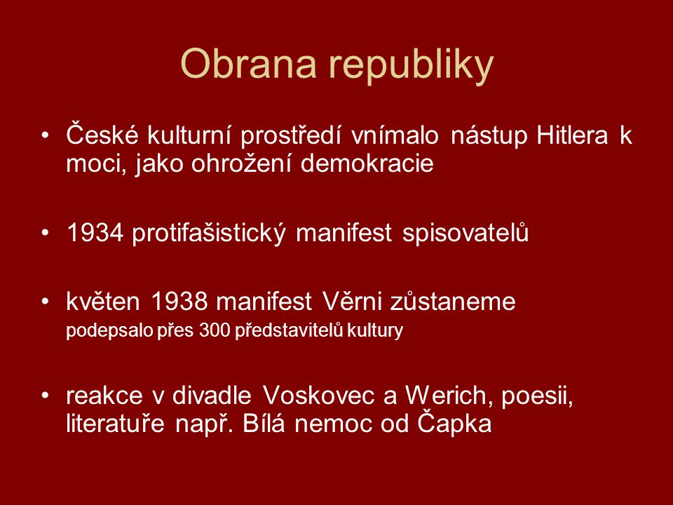 Obrana republiky České kulturní prostředí vnímalo nástup Hitlera k moci, jako ohrožení demokracie. 1934 protifašistický manifest spisovatelů.