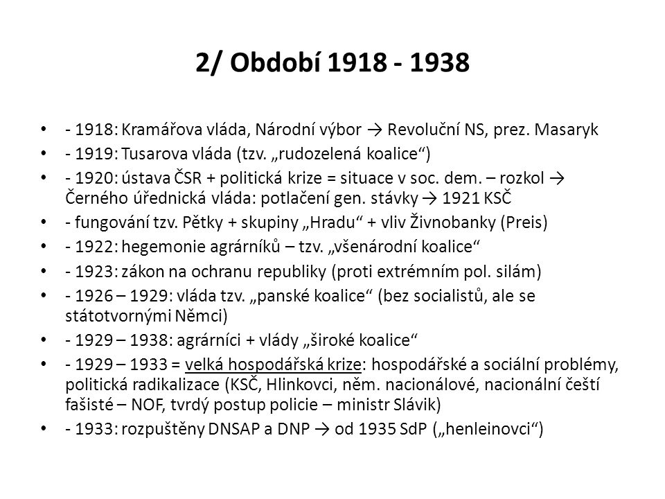 """2/ Období 1918 - 1938 - 1918: Kramářova vláda, Národní výbor → Revoluční NS, prez. Masaryk. - 1919: Tusarova vláda (tzv. """"rudozelená koalice )"""