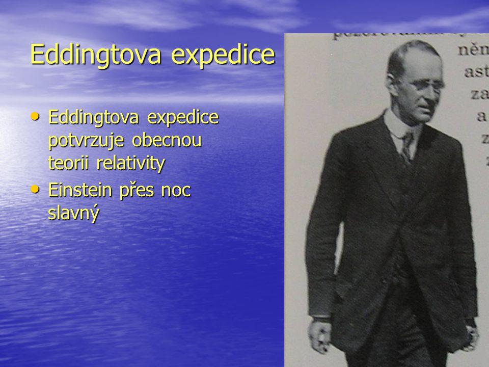 Eddingtova expedice Eddingtova expedice potvrzuje obecnou teorii relativity.