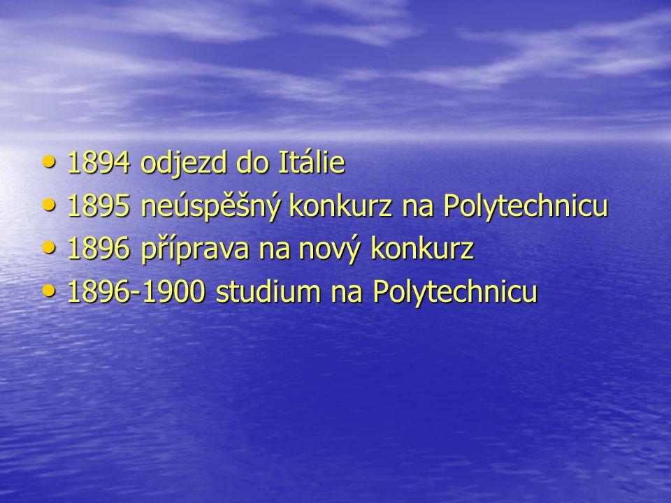 1894 odjezd do Itálie 1895 neúspěšný konkurz na Polytechnicu.