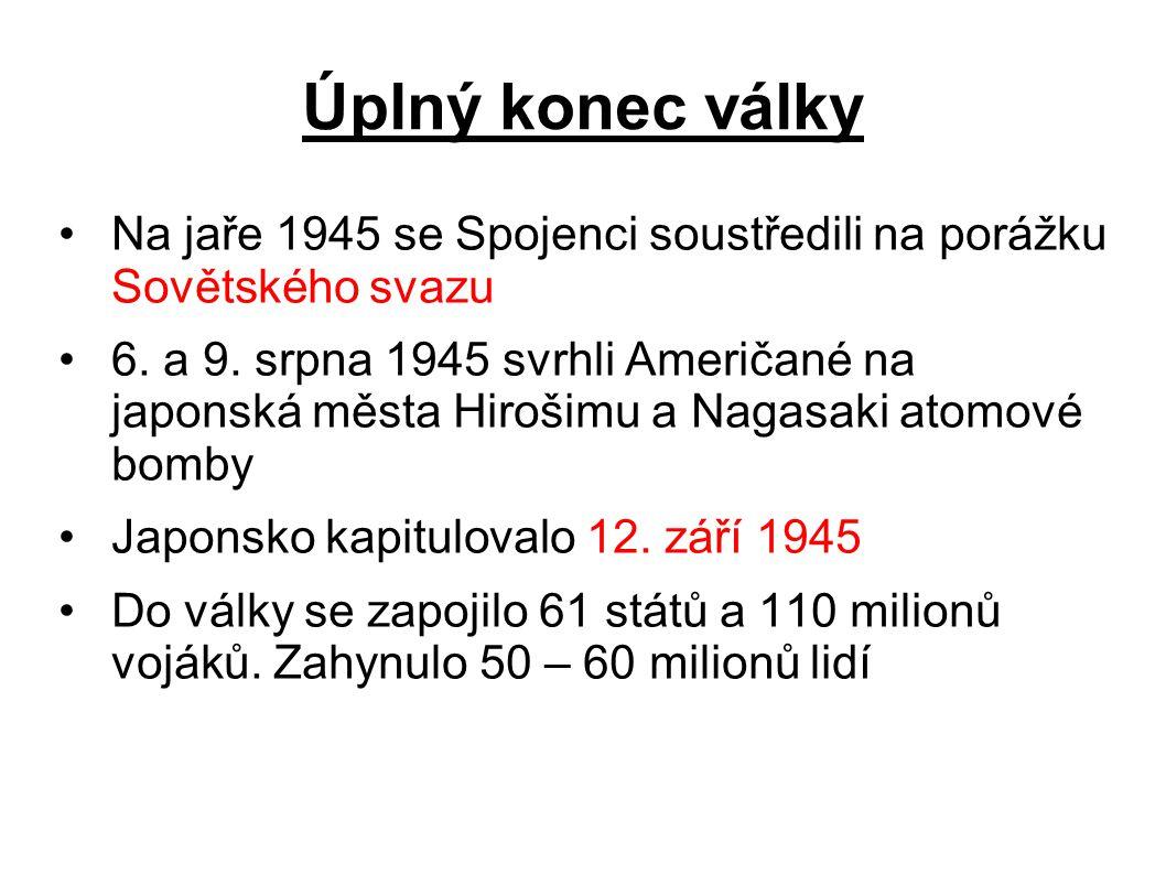 Úplný konec války Na jaře 1945 se Spojenci soustředili na porážku Sovětského svazu.