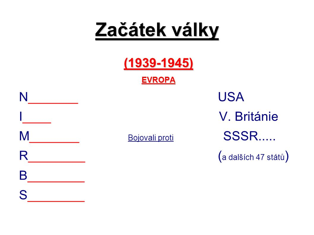 Začátek války (1939-1945) N_______ USA I____ V. Británie