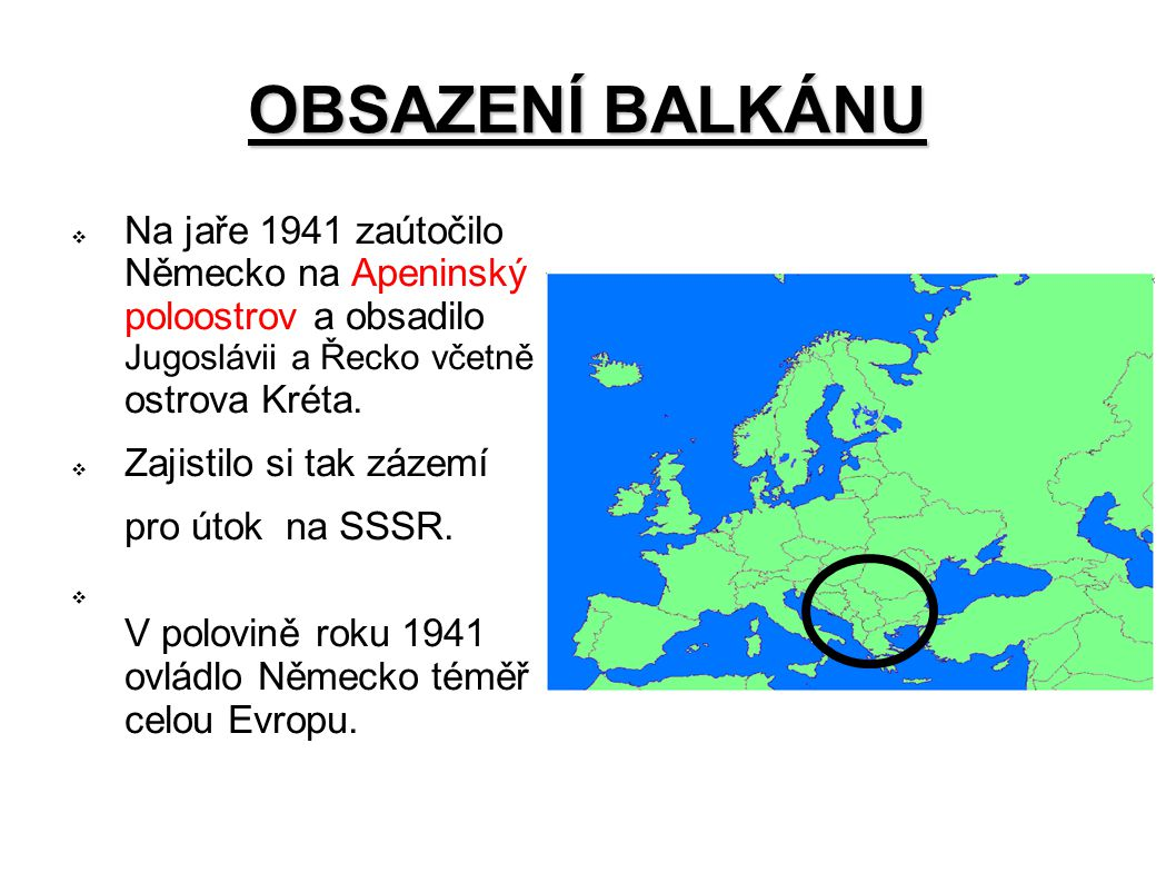 OBSAZENÍ BALKÁNU Na jaře 1941 zaútočilo Německo na Apeninský poloostrov a obsadilo Jugoslávii a Řecko včetně ostrova Kréta.