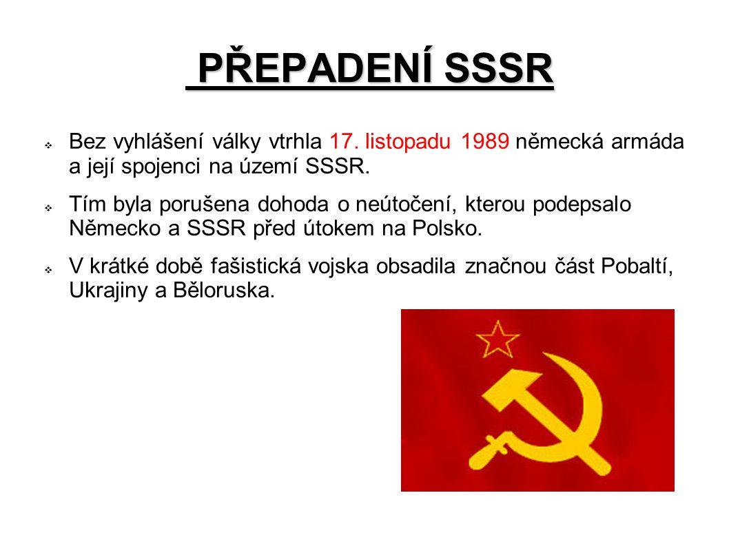 PŘEPADENÍ SSSR Bez vyhlášení války vtrhla 17. listopadu 1989 německá armáda a její spojenci na území SSSR.